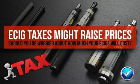 Ecig Prices Rising Due to Taxing is a Legitimate Fear | Topics We Found Useful & Interesting | Scoop.it