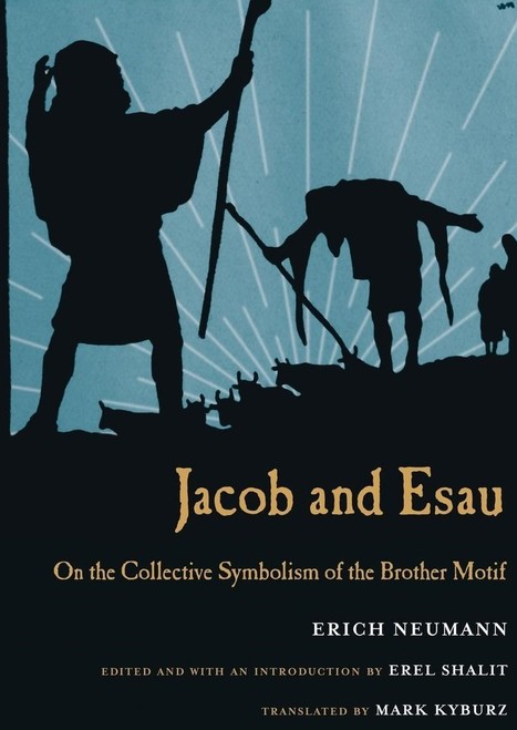 Erich Neumann: Jacob and Esau - on the collective symbolism of the brother motif   Psyche, soul, culture and civilization   Scoop.it