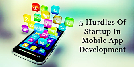 5 Problems Every Startup Face in Mobile App Development - BR Softech - The Official Blog | BR Softech Pvt.Ltd | Scoop.it