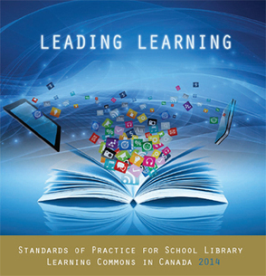 Leading Learning: Standards of Practice for School Library Learning Commons in Canada, 2014 | Student Learning through School Libraries | Scoop.it