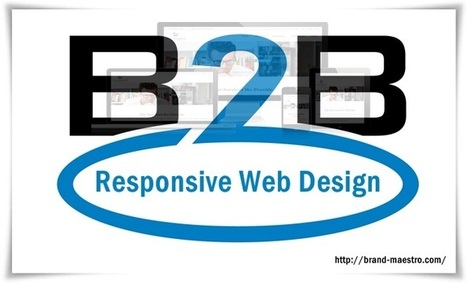 Responsive Web Design is The Secret to Success for B2B Sites | Brand Maestro | Latest Tips on Web Design & Development | Scoop.it