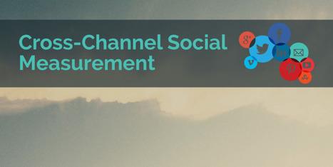 Cross-Channel Social Measurement   Cross- & Omni-channel   Scoop.it