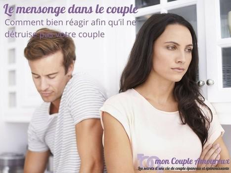 Le mensonge dans le couple: comment bien réagir afin qu'il ne détruise pas votre couple | mon Couple Amoureux | Scoop.it