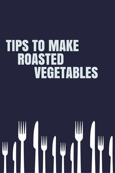 Tips to Make Roasted Vegetables | Healthy Food & Easy Recipes | Scoop.it