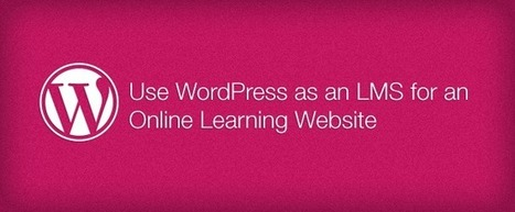 How To: Use WordPress as an LMS for an Online Learning Website | BYOD iPads | Scoop.it