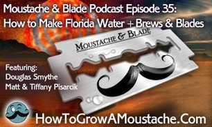 Moustache & Blade Podcast - Episode 35: How to Make Florida Water + More Brews & Blades | How to Grow a Moustache | Wet Shaving | Scoop.it
