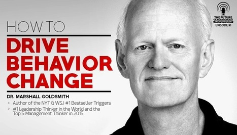 Marshall Goldsmith On How To Drive Behavior Change - Forbes | 21st Century Leadership | Scoop.it