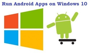 Run Android Apps on Windows 10/8/8.1 [Best Emulators] | Technology and Home Appliances in 2015 | Scoop.it