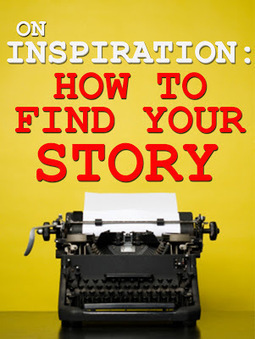 On Inspiration: How To Find Your Story | Authorial Intent | Storytelling and narrative | Scoop.it