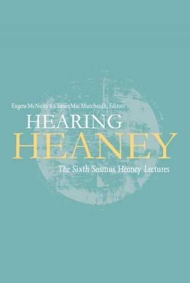 Four Courts Press | Hearing Heaney - The sixth Seamus Heaney lectures | The Irish Literary Times | Scoop.it