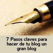 7 Pasos claves para hacer de tu blog un gran blog   INTERNET Y NUEVAS TECNOLOGÍAS   Scoop.it