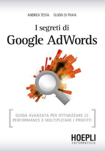 I Segreti Di Google Adwords - Testa Andrea - Di Fraia Guido - Hoepli - Libro - Hoepli.it | Social News | Scoop.it