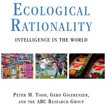 Ecological Rationality: A New Book | Decision Science News | Bounded Rationality and Beyond | Scoop.it