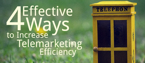 4 Effective Ways to Increase Telemarketing Efficiency | IT Telemarketing | Scoop.it
