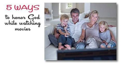 5 Ways to Honor God While Watching Movies | Troy West's Radio Show Prep | Scoop.it
