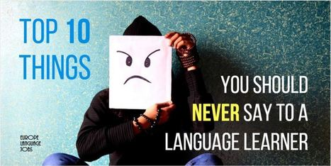 Top 10 Things You Should Never Say To A Language Learner   Infographics and Language Learning   Scoop.it