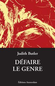 Judith Butler, Défaire le genre, 2008 [2004] | Théorie du discours 4. Théorisations contemporaines | Scoop.it