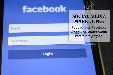 Pubblicità su Facebook: nuovi clienti per le aziende locali! | Facebook Daily | Scoop.it