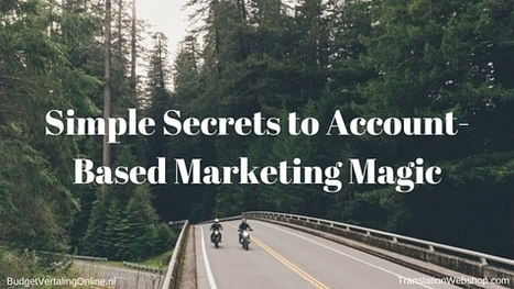 Simple Secrets to Account-Based Marketing Magic | BudgetVertalingOnline | My blogs on translations, (content) marketing, entrepreneurship, social media, branding, crowdfunding and circular economy | Scoop.it