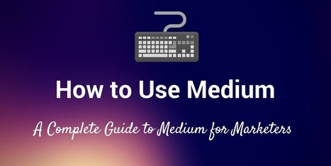 How to Use Medium: The Complete Guide for Marketers | Buffer | Public Relations & Social Media Insight | Scoop.it