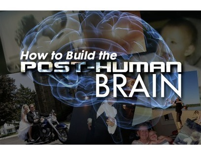 HOW to BUILD the Post-Human Brain | Le BONHEUR comme indice d'épanouissement social et économique. | Scoop.it