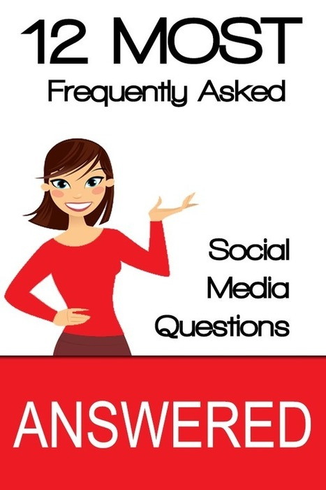 12 Most Frequently Asked Social Media Questions Answered | Links sobre Marketing, SEO y Social Media | Scoop.it