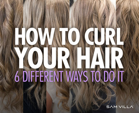 How To Curl Your Hair - 6 Different Ways To Do It   Professional Hair Tips & Tutorials   Scoop.it