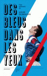 Des Bleus dans les Yeux - Louis Dumoulin (Editions du Sous-Sol/Desports) | Sport, News & History | Scoop.it