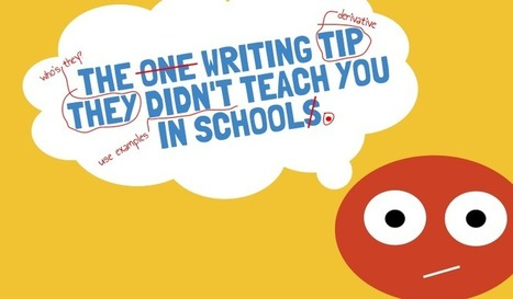 The Writing Tip They Didn't Teach You In School | Blogging & Writing Scoops | Scoop.it