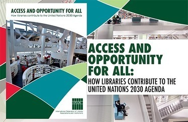 IFLA -- Access and Opportunity for All: How Libraries contribute to the United Nations 2030 Agenda | innovative libraries | Scoop.it