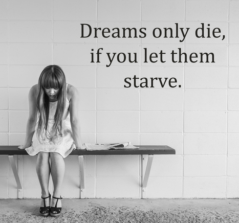 Dreams only die, if you let them starve. | Picture Quotes and Proverbs | Scoop.it