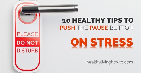 10 Healthy Tips To Push The Pause Button On Stress | Natural Health | Scoop.it