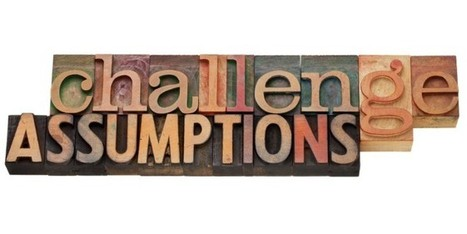 You Should Question Assumptions When You Are Successful | Small business | Scoop.it