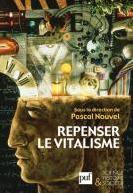 Repenser le vitalisme, sous la direction de Pascal Nouvel (PUF) | Philosophie en France | Scoop.it