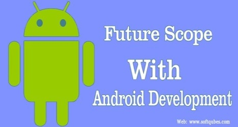 Android Apps Development: The Necessity of The Changing World - Softqube Technologies Pvt. Ltd. | Web Design & Web Development India | Softqube Technologies | Scoop.it