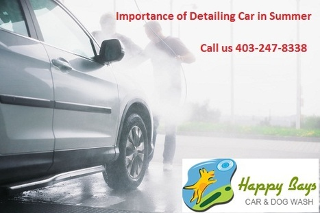 Importance of Detailing Car in Summer | Know about Your Car Wash Services in Calgary from Happy Bays | Scoop.it