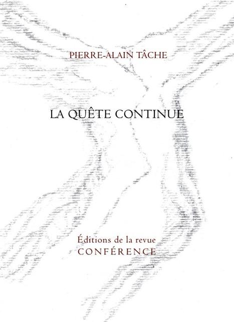 [à paraître le 13 février 2016] Pierre-Alain Tâche, La Quête continue, éditions de la Revue Conférence | TdF  |   Poésie contemporaine | Scoop.it