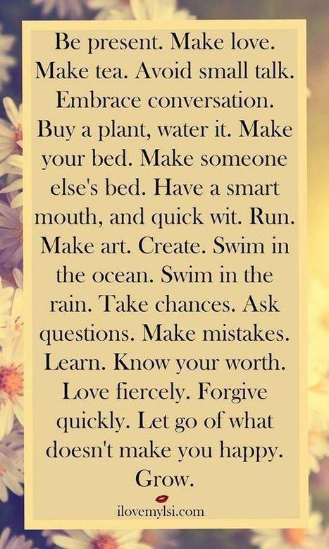 Be present. Make love. Make tea. Avoid small talk. ... | True Dat! | ponder this | Scoop.it