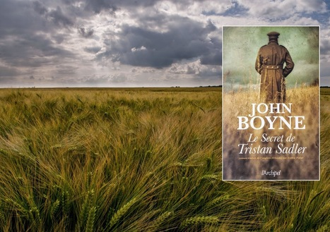 John Boyne - Vive la rose et le lilas: Le secret de Tristan Sadler, recherche d'absolu durant la Grande Guerre | The Irish Literary Times | Scoop.it
