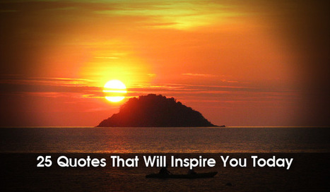 Top 25 Inspirational Quotes That Will Uplift You Today | Higher education recruiting | Scoop.it