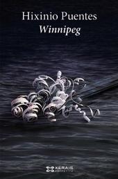 Aconsello vivamente a lectura de «Winnipeg», de Hixinio Puentes. Crítica de Manuel Rodríguez Alonso   Blog Xerais   Winnipeg, unha novela de Hixinio Puentes   Scoop.it