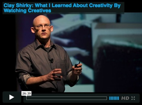 Clay Shirkey: What I Learned About Creativity by Watching Creatives | :: The 4th Era :: | Scoop.it