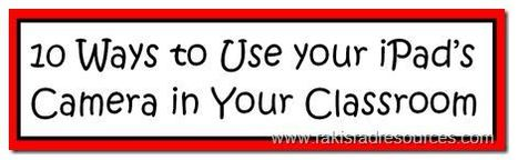 Raki's Rad Resources: 10 Ways to Use Your iPad's Camera in the Classroom | ipadinschool | Scoop.it