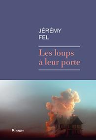 Les loups à leur porte - Fel Jérémy - Editions Rivages | nouveautés au lycée | Scoop.it