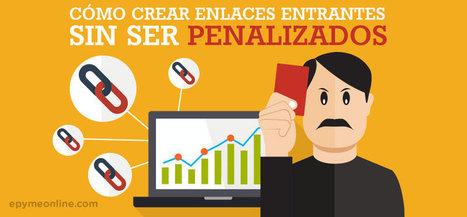 Cómo crear enlaces entrantes sin ser penalizado por Google | Marketing Online | Scoop.it