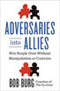 Leading Blog: A Leadership Blog: Adversaries into Allies | Talk is Cheap | Scoop.it