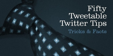 50 Tweetable Twitter Tips, Tricks and Facts | Social Media Cookbook | Scoop.it