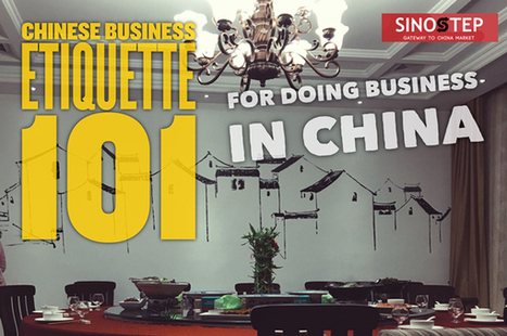 Chinese Business Etiquette 101 for Doing Business in China - Doing Business in China |China Business Forum | Competitive Edge | Scoop.it