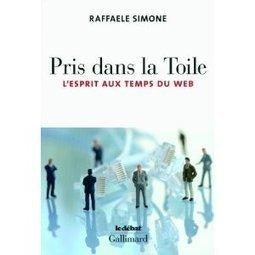 Raffaele Simone, Pris dans la toile, Gallimard, 2012 | Ecole & numérique : interrogations réciproques | Scoop.it