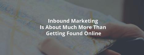 Inbound Marketing Is About Much More Than Getting Found Online - Inbound Rocket | Inbound and Content Marketing | Scoop.it
